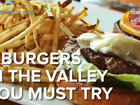 5 must-try burgers in the Valley
