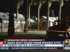 Man's body found in attic of Phoenix home