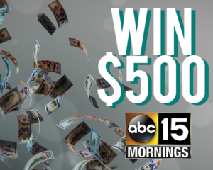 Enter to win $500 on ABC15 Mornings!